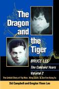Dragon And The Tiger Bruce Lee, The Oakland Years The Untold Story of Jun Fan Gung-fu and Ja...