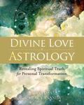 Divine Love Astrology : Revealing Spiritual Truth for Personal Transformation