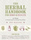 Herbal Handbook for Home and Health : 501 Recipes for Healthy Living, Green Cleaning, and Na...