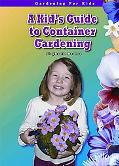 A Kid's Guide to Container Gardening (Gardening for Kid's) (Robbie Readers)