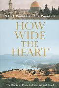 How Wide the Heart The Roots of Peace in Palestine And Israel