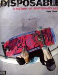 Disposable A History of Skateboard Art