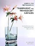 Lighting and Photographing Transparent and Translucent Surfaces: A Comprehensive Guide to Ph...