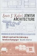 Louis I. Kahn's Jewish Architecture: Mikveh Israel and the Midcentury American Synagogue