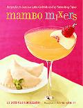 Mambo Mixers Recipes for 50 Luscious Latin Cocktails and 20 Tantalizing Tapas