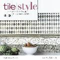 Tile Style Creating Beautiful Kitchens, Baths, & Interiors With Tile