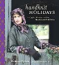 Handknit Holidays Knitting Year-Round for Christmas, Hanukkah, And Winter Solstice