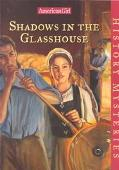 Shadows in the Glasshouse (American Girl History Mysteries)