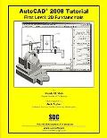 AutoCAD 2008 Tutorial - First Level: 2d Fundamentals