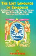 Lost Language of Symbolism An Inquiry into the Origin of Certain Letters, Words, Names, Fair...