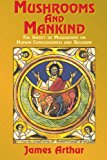 Mushrooms and Mankind The Impact of Mushrooms on Human Consciousness and Religion