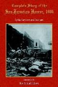 Complete Story of the San Francisco Horror, 1906 Survivors and Rescuers