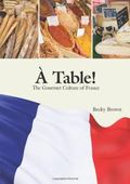 A Table! ~ The Gourmet Culture of France (French Edition)