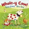 Whole-Y Cow! : Fractions Are Fun