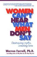 Women Can't Hear What Men Don't Say Destroying Myths, Creating Love