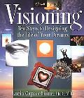 Visioning 10 Steps to Designing the Life of Your Dreams