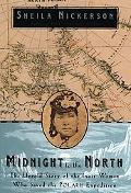 Midnight to the North The Untold Story of the Woman Who Saved the Polaris Expedition