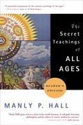 Secret Teachings of All Ages An Encyclopedic Outline of Masonic, Hermetic, Qabbalistic, and ...