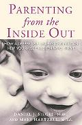 Parenting from the Inside Out How A Deeper Self-Understanding Can Help You Raise Children Wh...