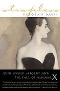 Strapless John Singer Sargent and the Fall of Madame X