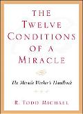 Twelve Conditions Of A Miracle The Miracle Worker's Handbook