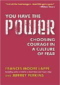 You Have The Power Choosing Courage In A Culture Of Fear