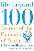 Life Beyond 100 Secrets of the Fountain of Youth