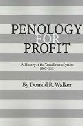 Penology for Profit A History of the Texas Prison System, 1867-1912