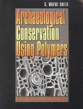 Archaeological Conservation Using Polymers Practical Applications for Organic Artifact Stabi...