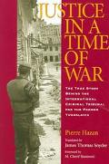Justice In A Time Of War The True Story Behind The International Criminal Tribunal For The F...
