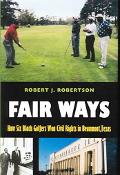 Fair Ways How Six Black Golfers Won Civil Rights In Beaumont, Texas