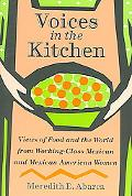 Voices in the Kitchen Views of Food And the World from Working-class Mexican And Mexican Ame...