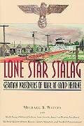 Lone Star Stalag German Prisoners of War at Camp Hearne
