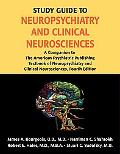 Study Guide to Neuropsychiatry A Companion to the American Psychiatric Publishing Textbook o...