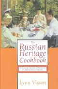 Russian Heritage Cookbook A Culinary Heritage Preserved Through 360 Authentic Recipes