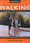 Complete Guide to Walking for Health, Weight Loss, and Fitness