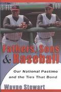 Fathers, Sons, and Baseball Our National Pastime and the Ties That Bond