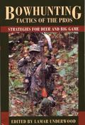 Bowhunting Tactics of the Pros Strategies for Deer and Big Game