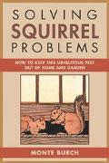 Solving Squirrel Problems How to Keep This Ubiquitous Pest Out of Home and Garden