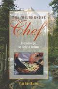 Wilderness Chef Gourmet Recipes for the Great Outdoors