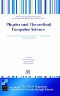 Physics and Theoretical Computer Science From Numbers and Languages to (Quantum) Cryptography