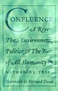 Confluence A River, The Environment, Politics, & The Fate Of All Humanity