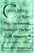 Confluence A River, the Environment, Politics & the Fate of All Humanity