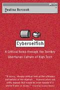 Cyberselfish A Critical Rom Through the Terribly Libertarian Culture of High Tech
