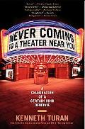 Never Coming To A Theater Near You A Celebration of a Certain Kind of Movie