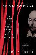 Shadowplay The Hidden Beliefs And Coded Politics of William Shakespeare