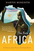Fate of Africa From The Hopes Of Freedom To The Heart Of Despair A History Of Fifty Years Of...