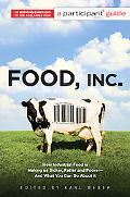 Food Inc.: A Participant Guide: How Industrial Food is Making Us Sicker, Fatter, and Poorer-...