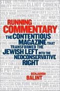 Running Commentary: The Contentious Magazine that Transformed the Jewish Left into the Neoco...