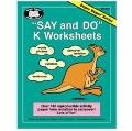 Say and Do K Worksheets : Over 140 Reproducible Activity Pages from Isolation to Carryover!